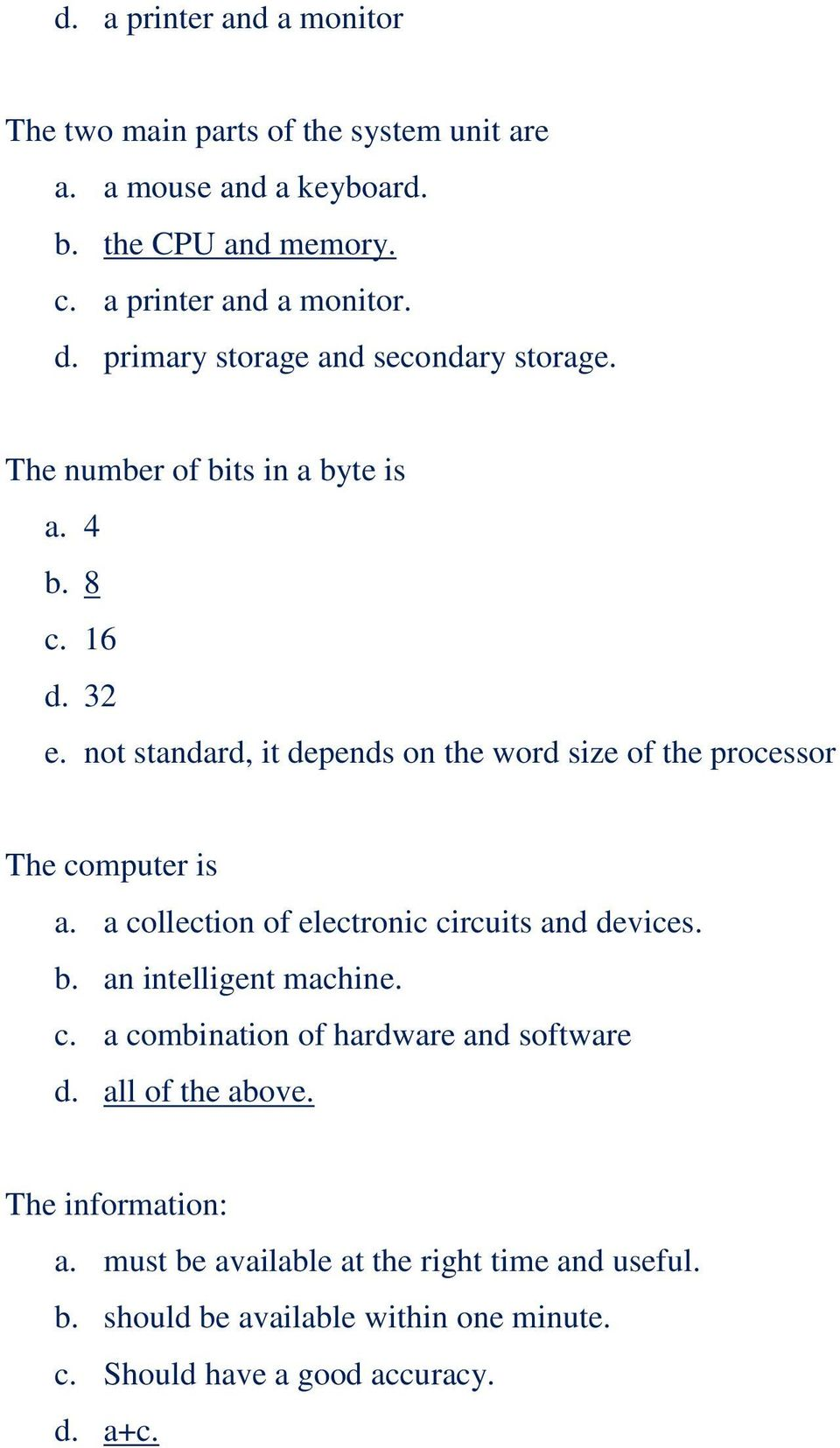 not standard, it depends on the word size of the processor The computer is a. a collection of electronic circuits and devices. b. an intelligent machine.