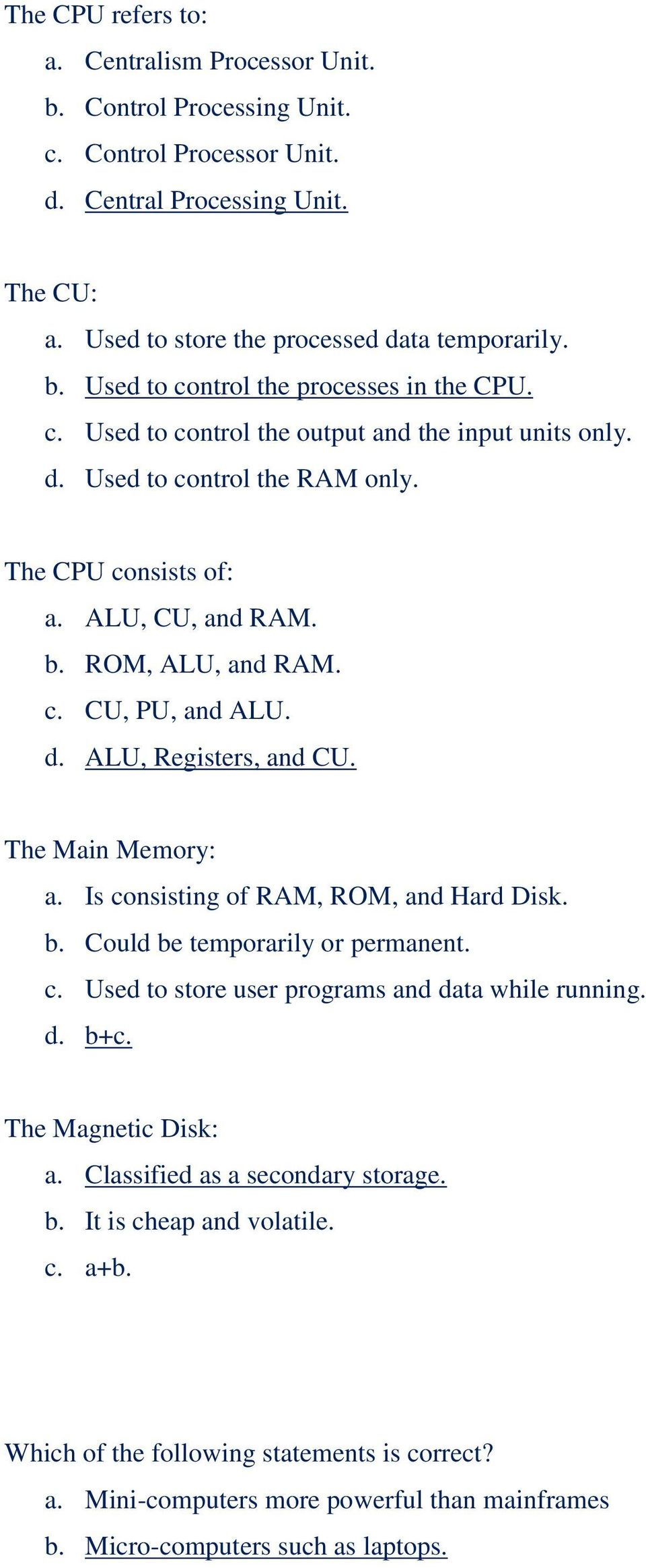 The Main Memory: a. Is consisting of RAM, ROM, and Hard Disk. b. Could be temporarily or permanent. c. Used to store user programs and data while running. d. b+c. The Magnetic Disk: a.