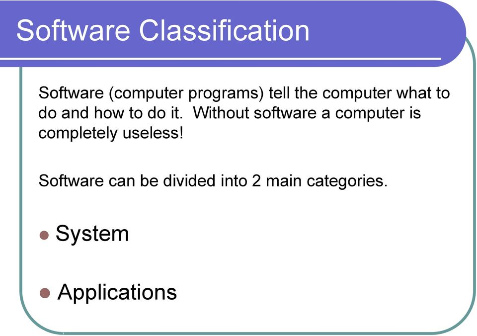 Without software a computer is completely useless!