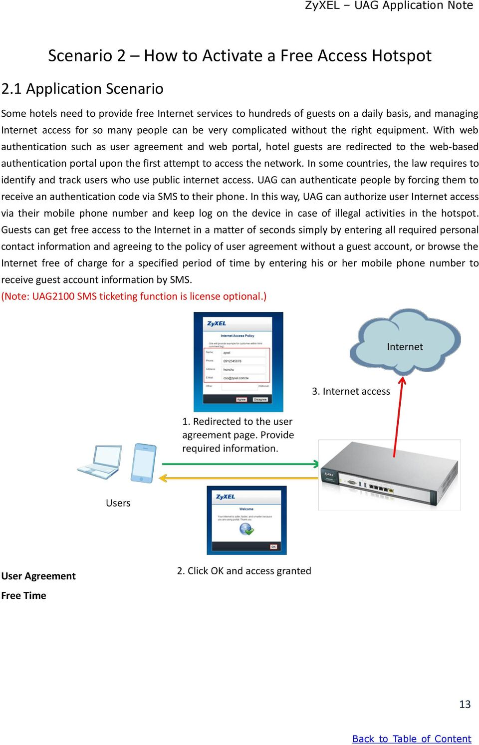 right equipment. With web authentication such as user agreement and web portal, hotel guests are redirected to the web-based authentication portal upon the first attempt to access the network.