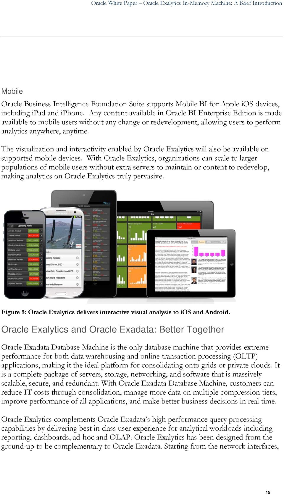 The visualization and interactivity enabled by Oracle Exalytics will also be available on supported mobile devices.