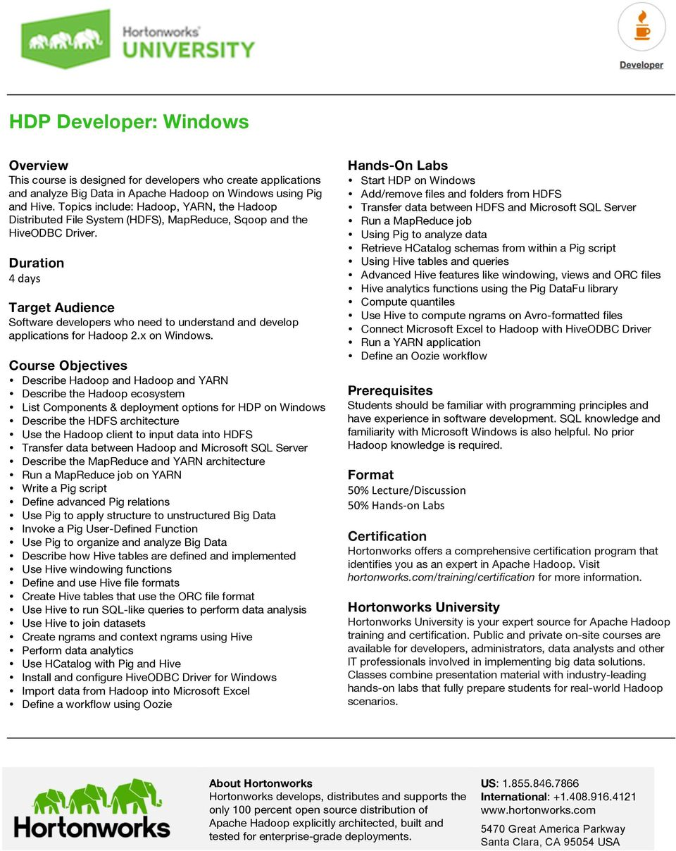 Duration 4 days Target Audience Software developers who need to understand and develop applications for Hadoop 2.x on Windows.