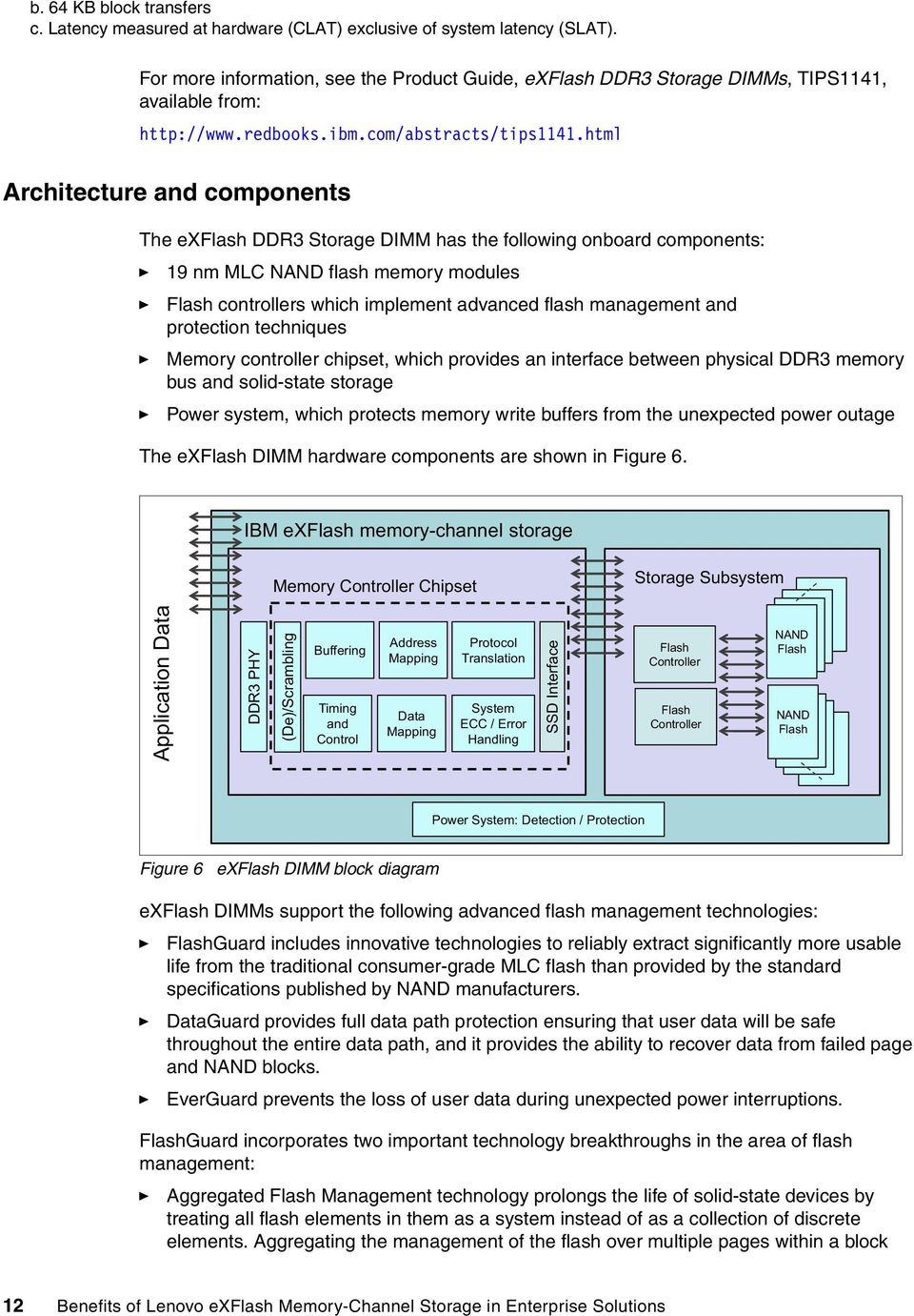 html Architecture and components The exflash DDR3 Storage DIMM has the following onboard components: 19 nm MLC NAND flash memory modules Flash controllers which implement advanced flash management