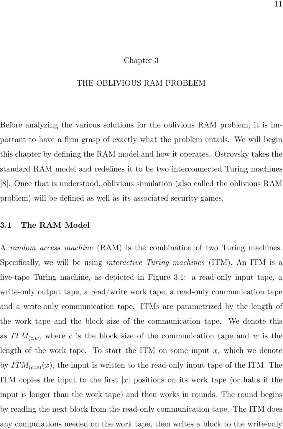 Once that is understood, oblivious simulation (also called the oblivious RAM problem) will be defined as well as its associated security games. 3.