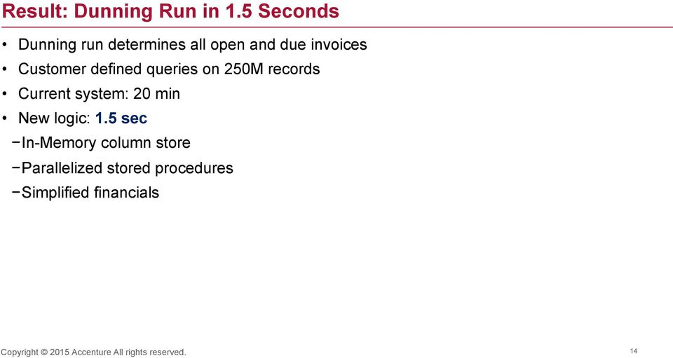 Customer defined queries on 250M records Current system: 20