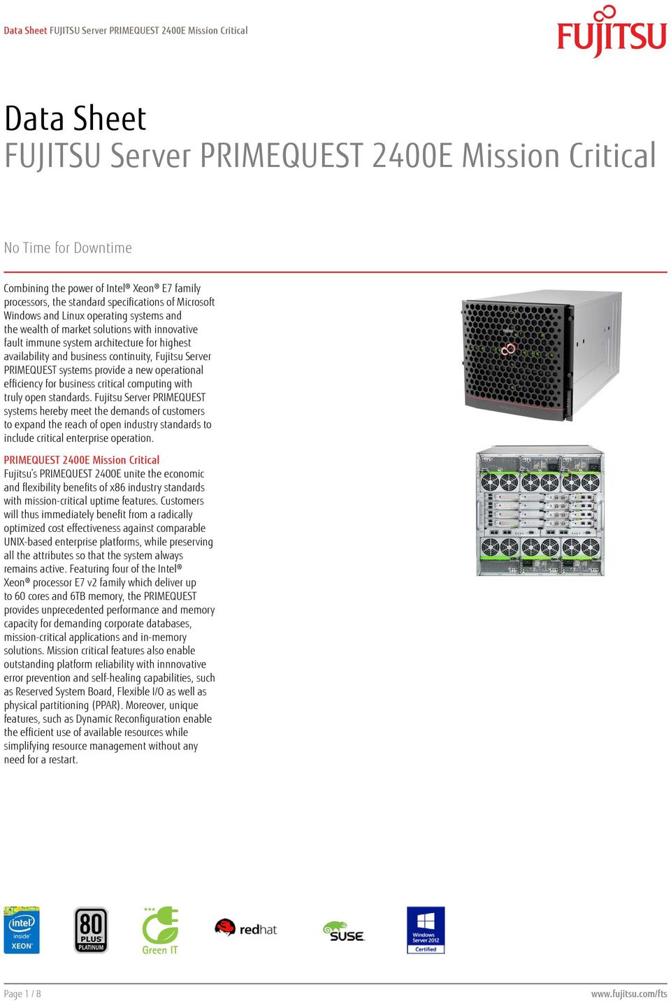continuity, Fujitsu Server PRIMEQUEST systems provide a new operational efficiency for business critical computing with truly open standards.