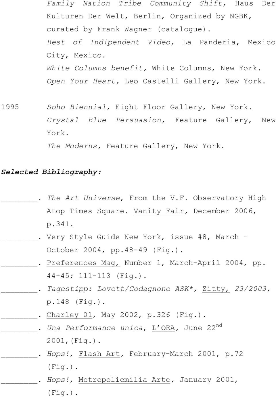 The Moderns, Feature Gallery, New York. Selected Bibliography:. The Art Universe, From the V.F. Observatory High Atop Times Square. Vanity Fair, December 2006, p.341.