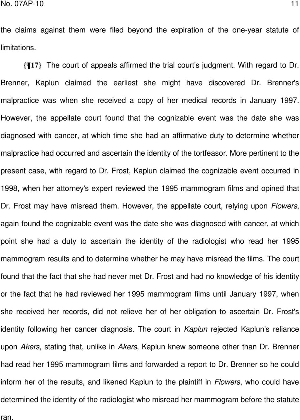 However, the appellate court found that the cognizable event was the date she was diagnosed with cancer, at which time she had an affirmative duty to determine whether malpractice had occurred and