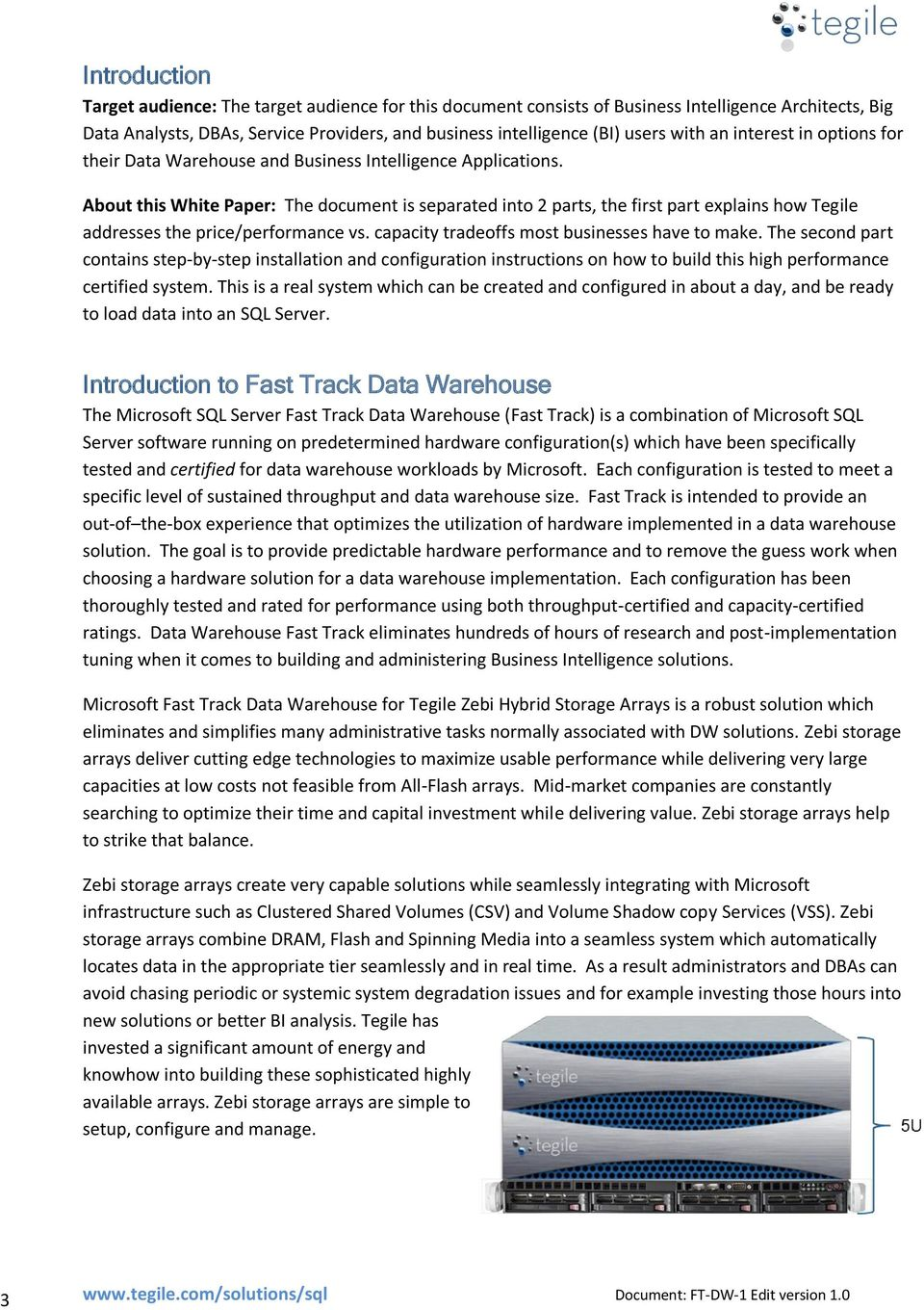 About this White Paper: The document is separated into 2 parts, the first part explains how Tegile addresses the price/performance vs. capacity tradeoffs most businesses have to make.