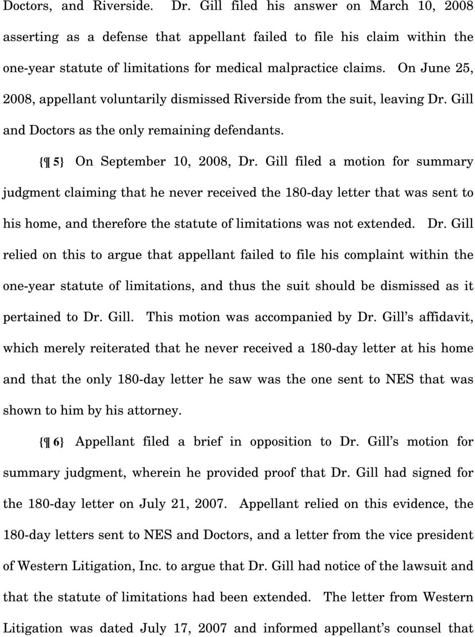 On June 25, 2008, appellant voluntarily dismissed Riverside from the suit, leaving Dr. Gill and Doctors as the only remaining defendants. { 5} On September 10, 2008, Dr.