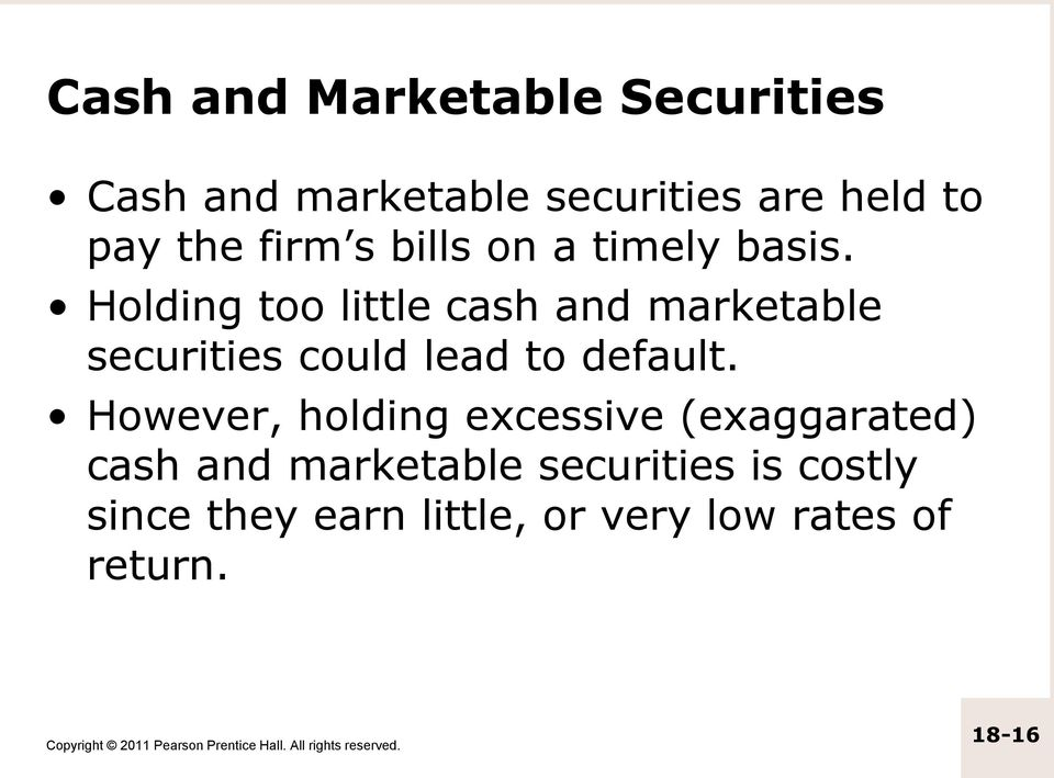 Holding too little cash and marketable securities could lead to default.
