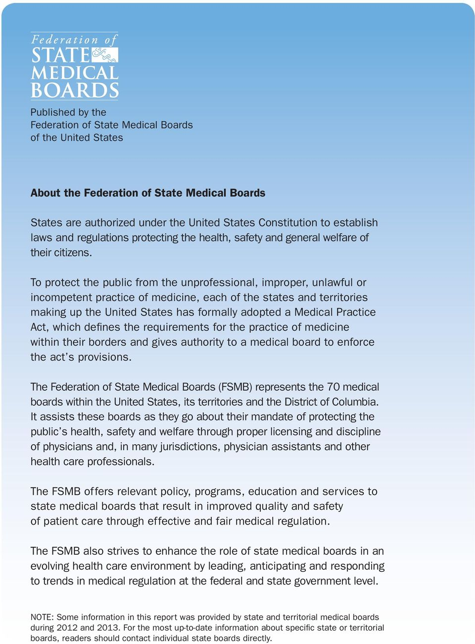 To protect the public from the unprofessional, improper, unlawful or incompetent practice of medicine, each of the states and territories making up the United States has formally adopted a Medical