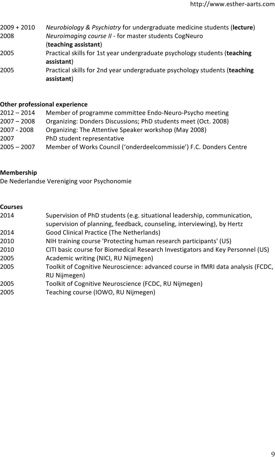 programme committee Endo- Neuro- Psycho meeting 2007 2008 Organizing: Donders Discussions; PhD students meet (Oct.