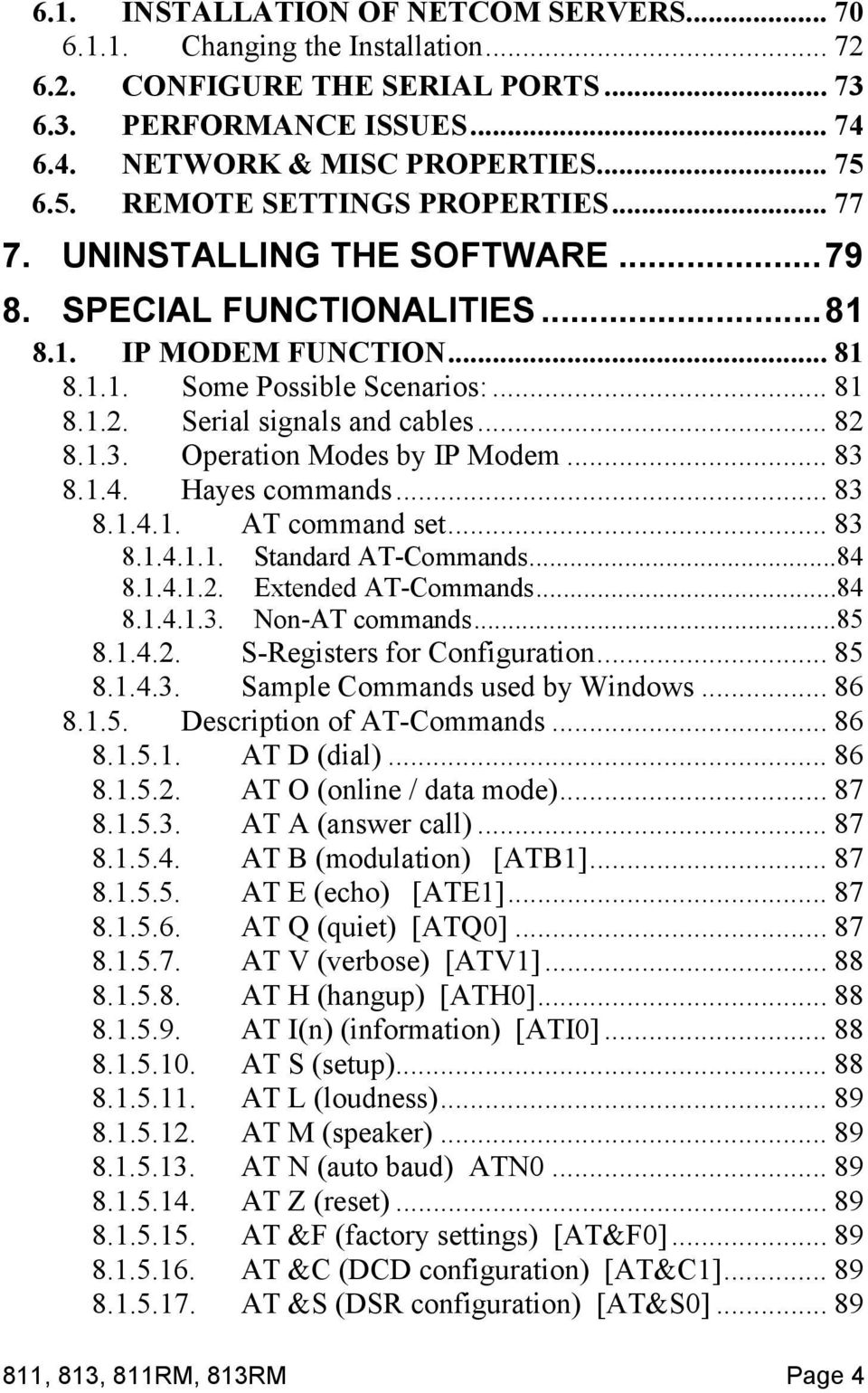 Serial signals and cables... 82 8.1.3. Operation Modes by IP Modem... 83 8.1.4. Hayes commands... 83 8.1.4.1. AT command set... 83 8.1.4.1.1. Standard AT-Commands...84 8.1.4.1.2. Extended AT-Commands.