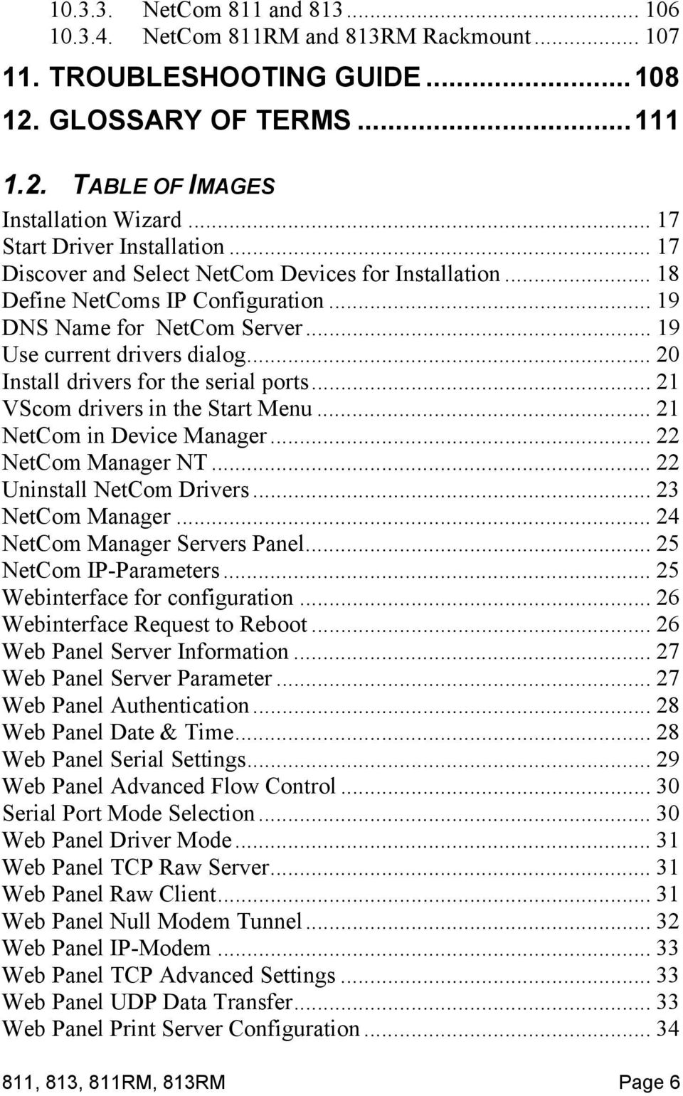 .. 20 Install drivers for the serial ports... 21 VScom drivers in the Start Menu... 21 NetCom in Device Manager... 22 NetCom Manager NT... 22 Uninstall NetCom Drivers... 23 NetCom Manager.