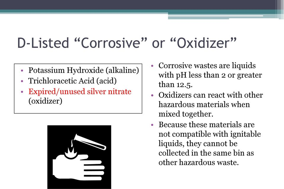 than 12.5. Oxidizers can react with other hazardous materials when mixed together.