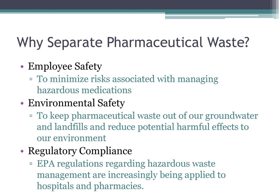 Safety To keep pharmaceutical waste out of our groundwater and landfills and reduce potential
