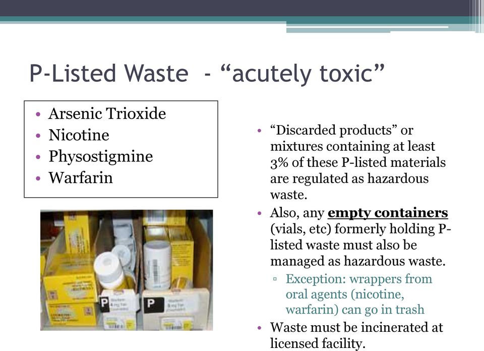 Also, any empty containers (vials, etc) formerly holding P- listed waste must also be managed as hazardous