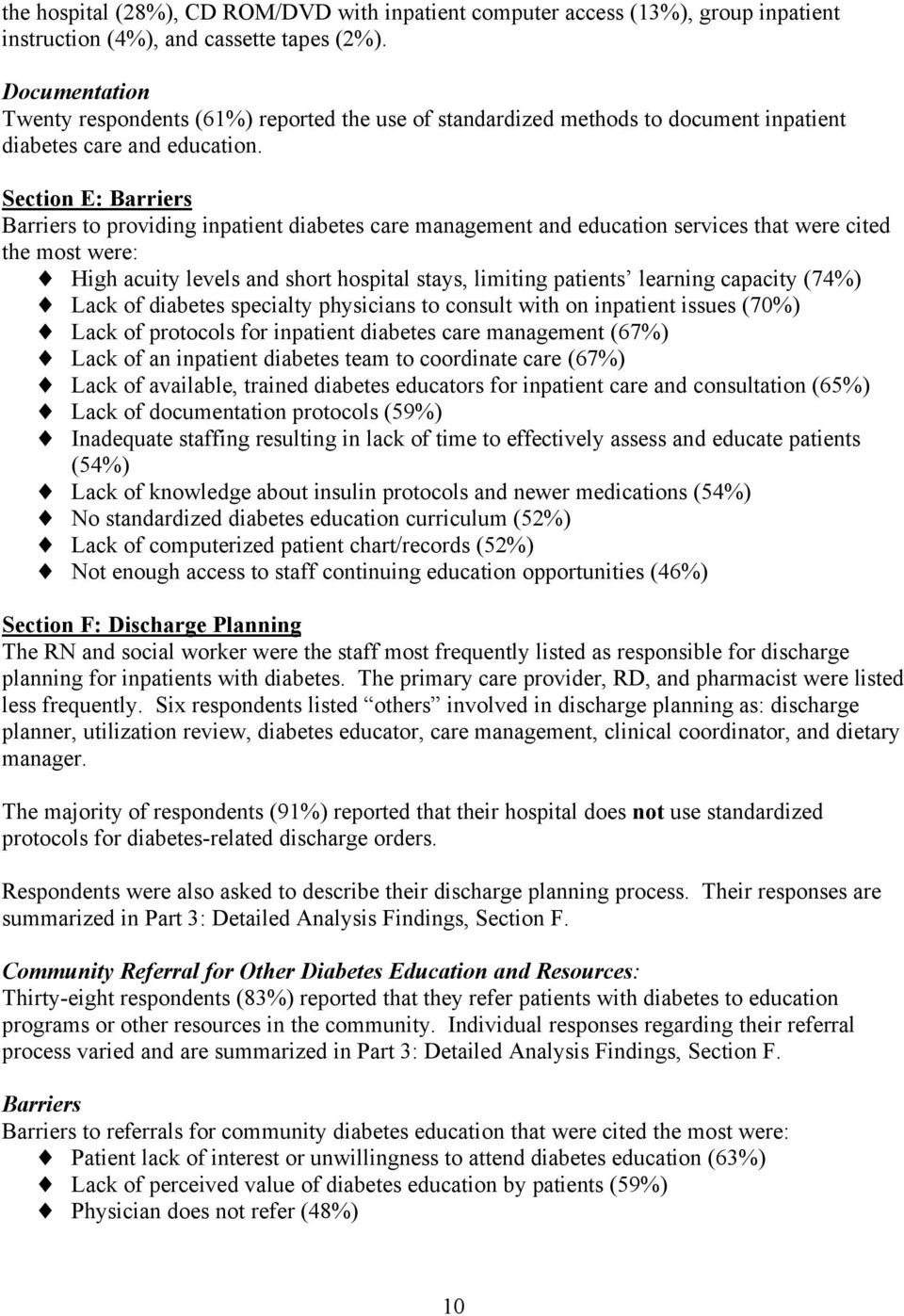 Section E: Barriers Barriers to providing inpatient diabetes care management and education services that were cited the most were: High acuity levels and short hospital stays, limiting patients