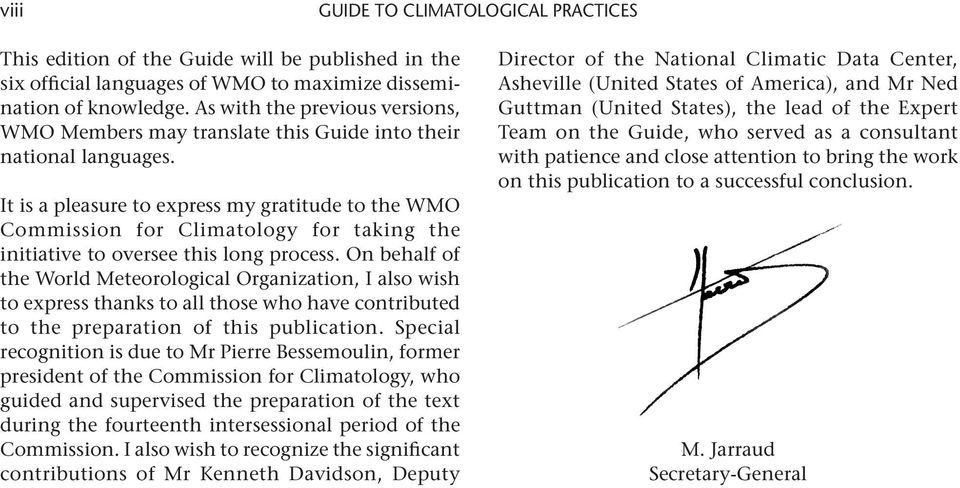 It is a pleasure to express my gratitude to the WMO Commission for Climatology for taking the initiative to oversee this long process.