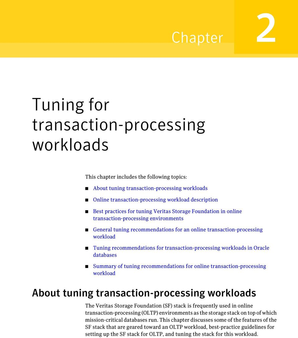 transaction-processing workloads in Oracle databases Summary of tuning recommendations for online transaction-processing workload About tuning transaction-processing workloads The Veritas Storage