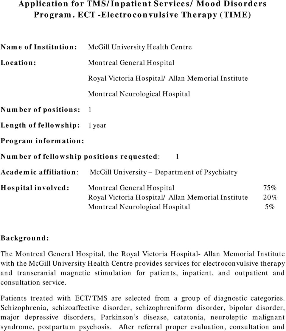 Montreal Neurological Hospital Length of fellowship: 1 year Program information: Number of fellowship positions requested: 1 Academic affiliation: McGill University Department of Psychiatry Hospital