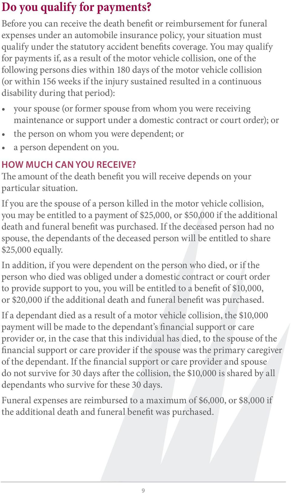 You may qualify for payments if, as a result of the motor vehicle collision, one of the following persons dies within 180 days of the motor vehicle collision (or within 156 weeks if the injury