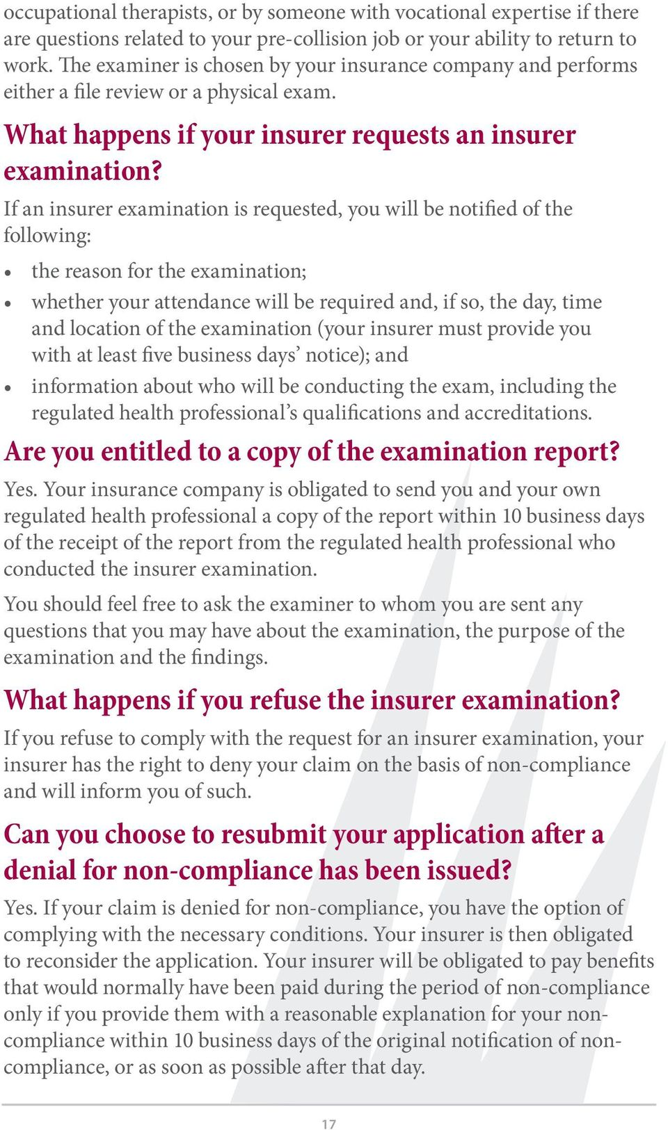 If an insurer examination is requested, you will be notified of the following: the reason for the examination; whether your attendance will be required and, if so, the day, time and location of the