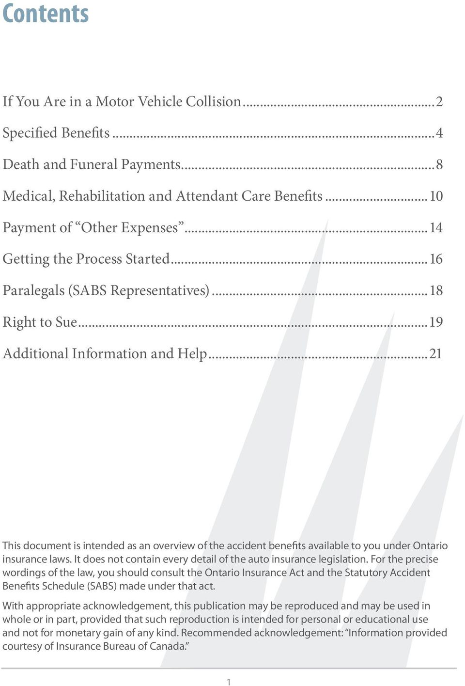 ..21 This document is intended as an overview of the accident benefits available to you under Ontario insurance laws. It does not contain every detail of the auto insurance legislation.