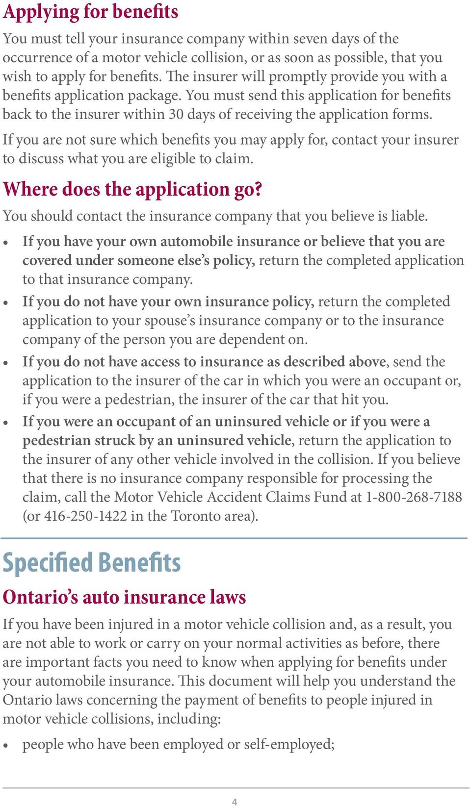 If you are not sure which benefits you may apply for, contact your insurer to discuss what you are eligible to claim. Where does the application go?