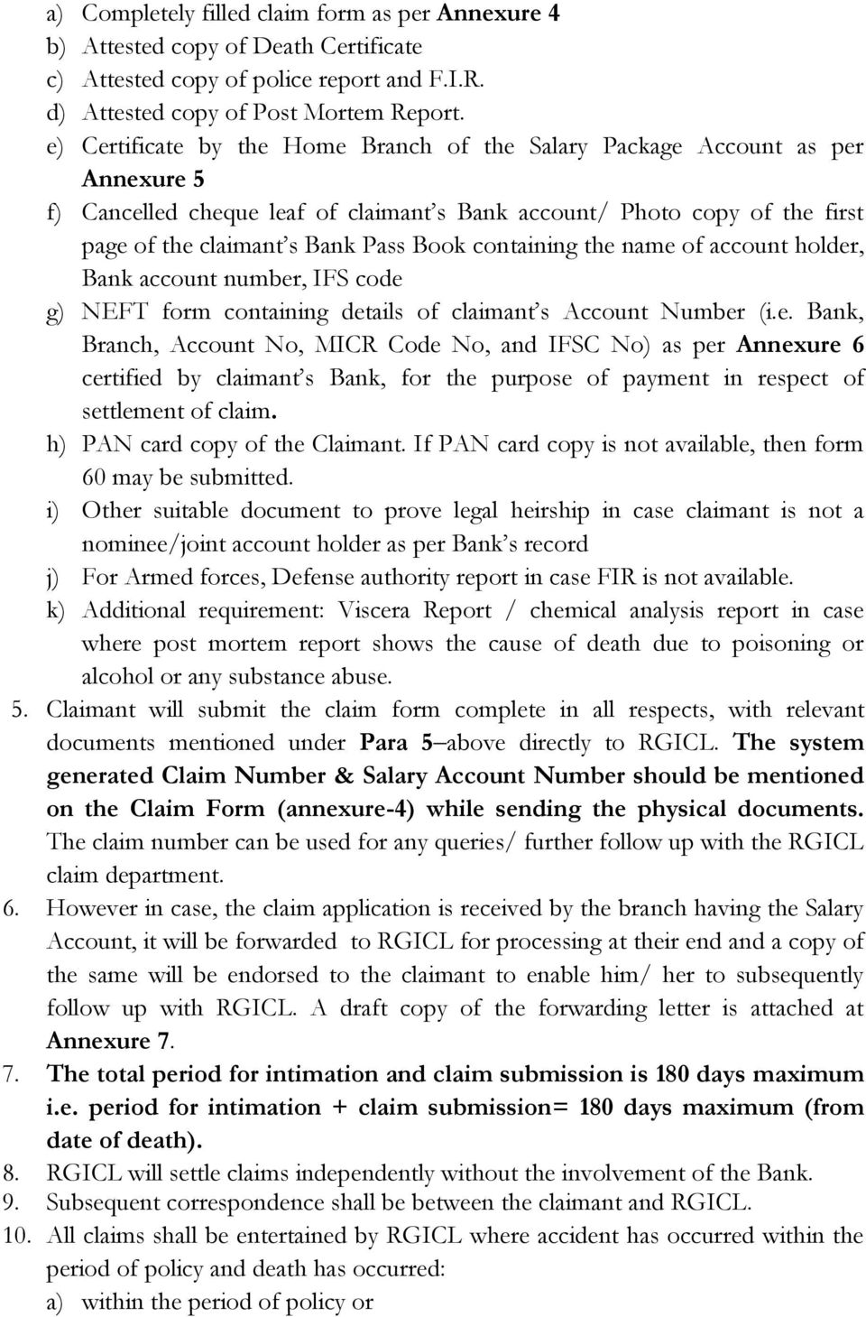 containing the name of account holder, Bank account number, IFS code g) NEFT form containing details of claimant s Account Number (i.e. Bank, Branch, Account No, MICR Code No, and IFSC No) as per Annexure 6 certified by claimant s Bank, for the purpose of payment in respect of settlement of claim.