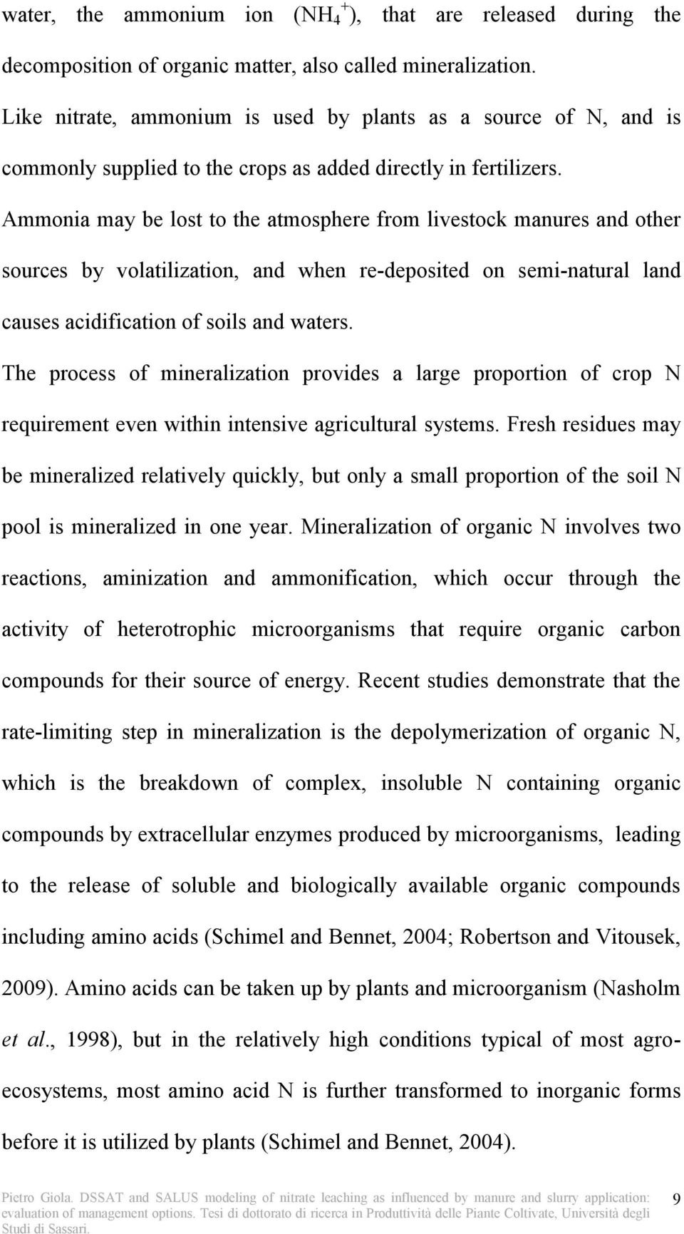 Ammonia may be lost to the atmosphere from livestock manures and other sources by volatilization, and when re-deposited on semi-natural land causes acidification of soils and waters.