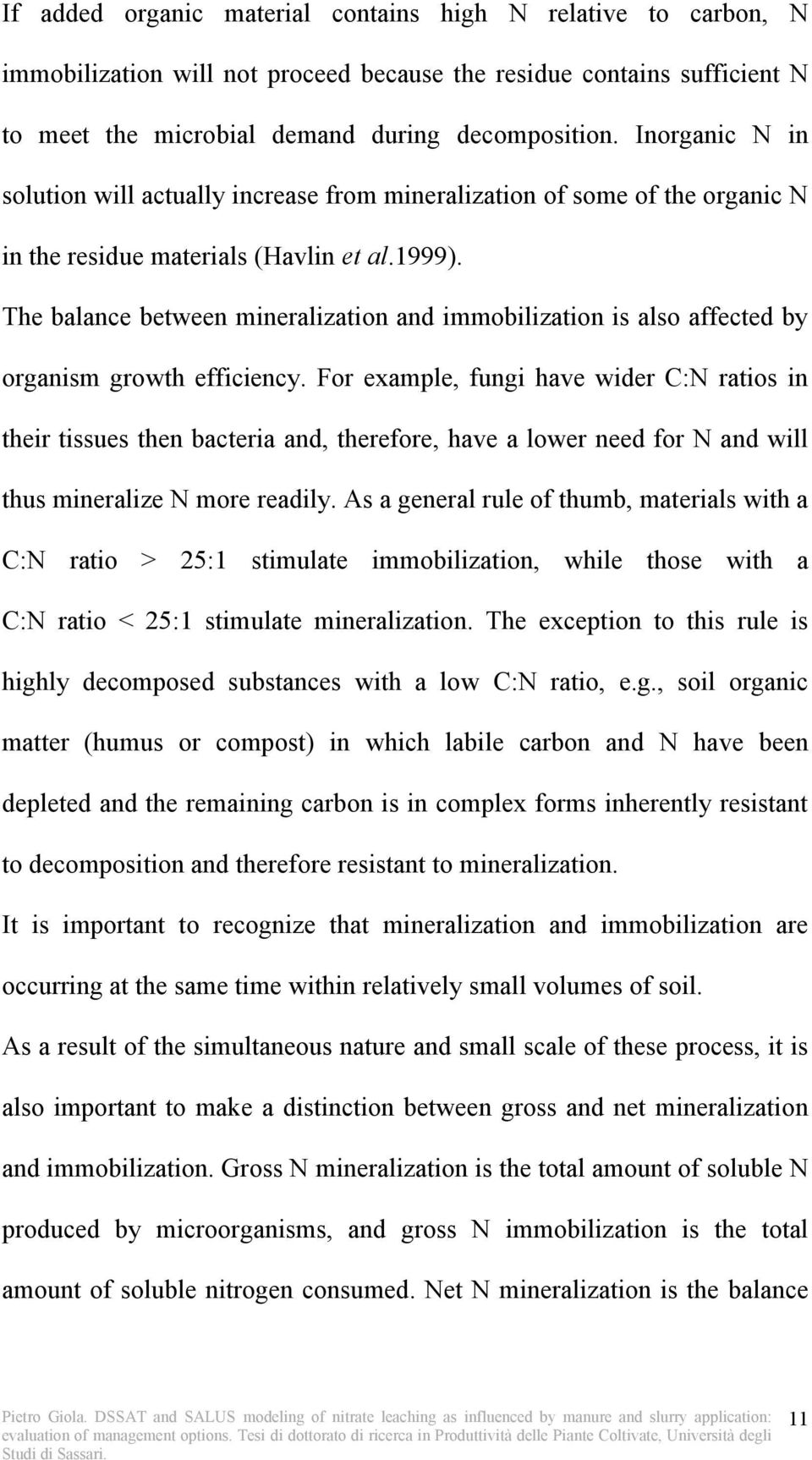 The balance between mineralization and immobilization is also affected by organism growth efficiency.