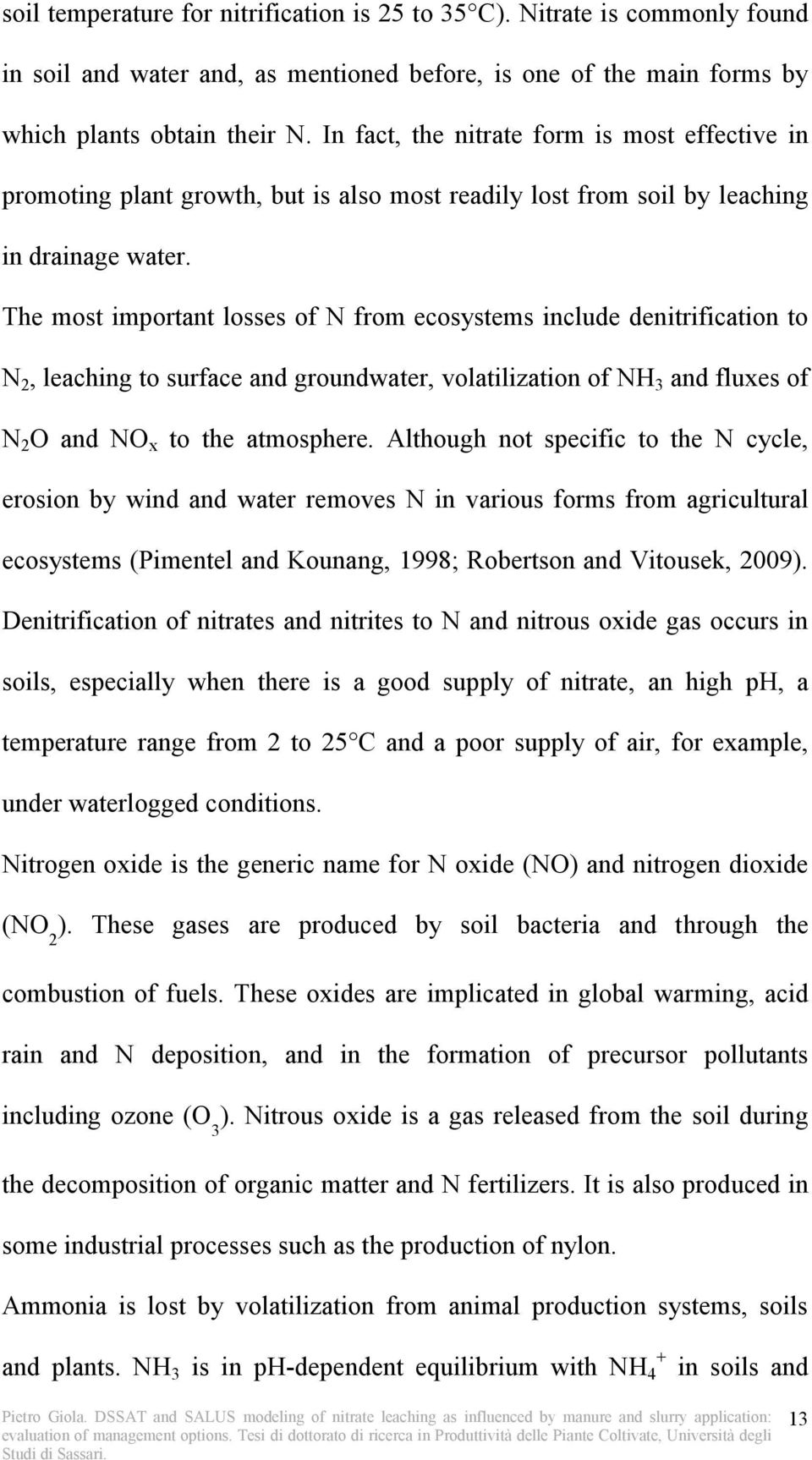 The most important losses of N from ecosystems include denitrification to N 2, leaching to surface and groundwater, volatilization of NH 3 and fluxes of N 2 O and NO x to the atmosphere.
