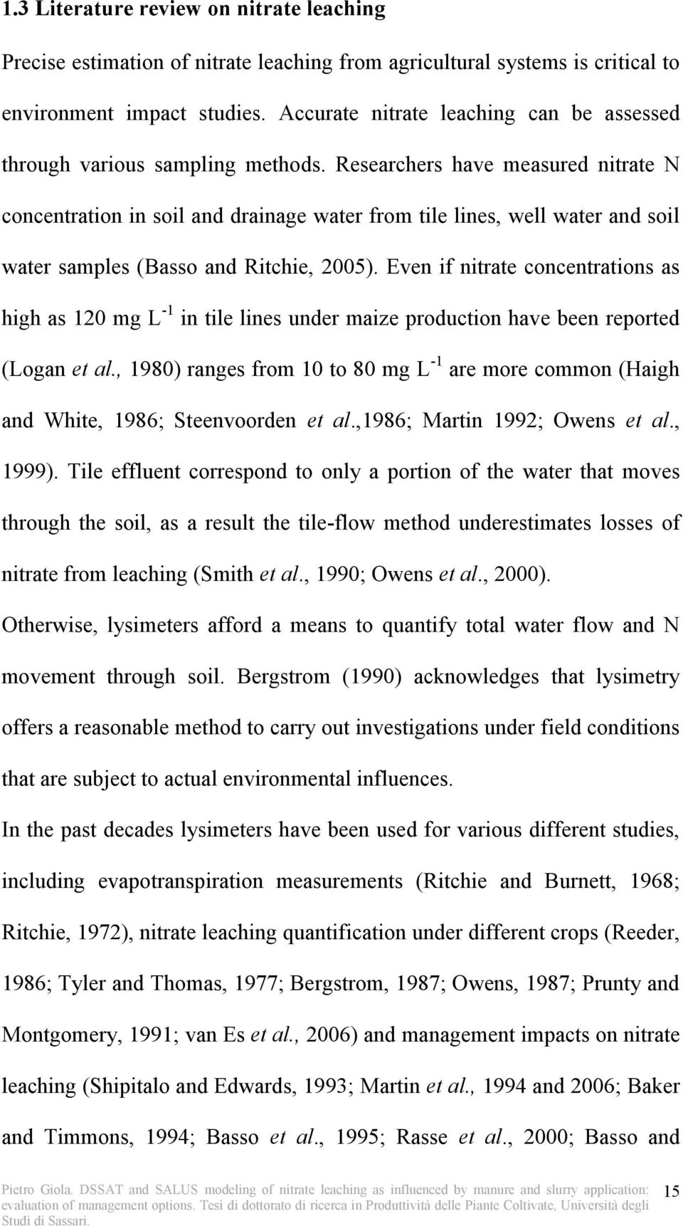 Researchers have measured nitrate N concentration in soil and drainage water from tile lines, well water and soil water samples (Basso and Ritchie, 2005).