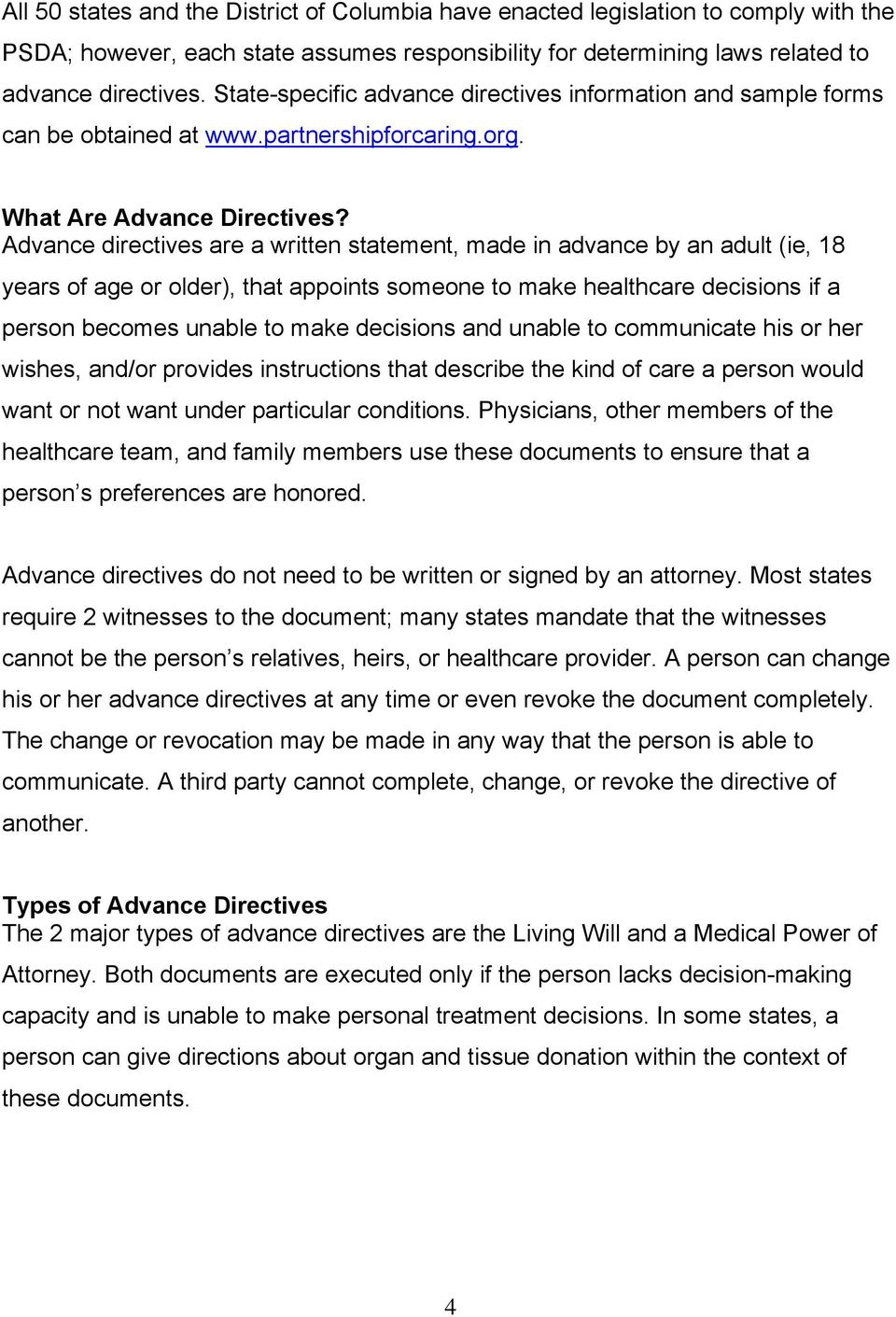 Advance directives are a written statement, made in advance by an adult (ie, 18 years of age or older), that appoints someone to make healthcare decisions if a person becomes unable to make decisions
