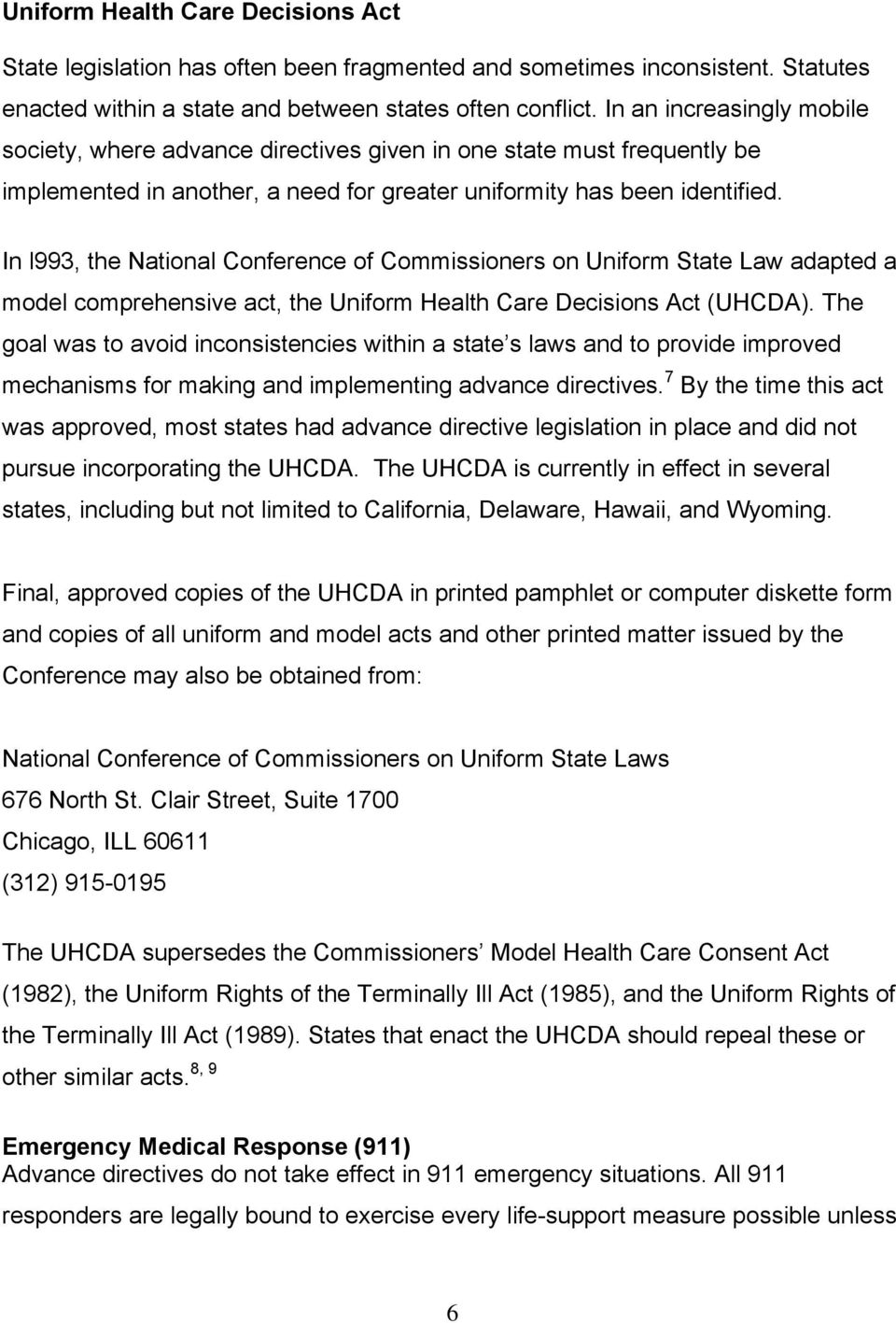 In l993, the National Conference of Commissioners on Uniform State Law adapted a model comprehensive act, the Uniform Health Care Decisions Act (UHCDA).