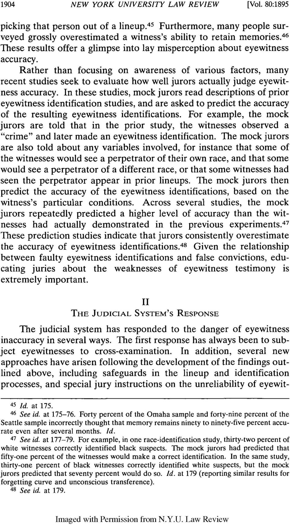 Rather than focusing on awareness of various factors, many recent studies seek to evaluate how well jurors actually judge eyewitness accuracy.