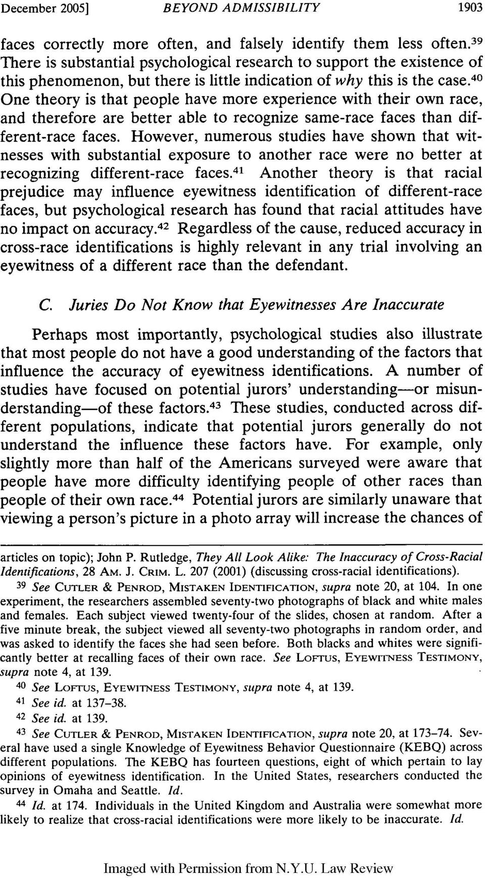40 One theory is that people have more experience with their own race, and therefore are better able to recognize same-race faces than different-race faces.