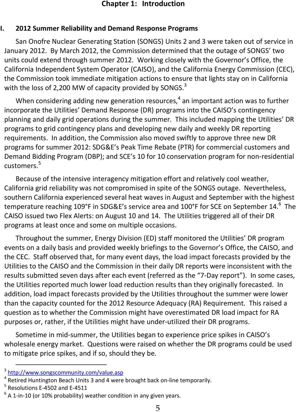 Working closely with the Governor s Office, the California Independent System Operator (CAISO), and the California Energy Commission (CEC), the Commission took immediate mitigation actions to ensure