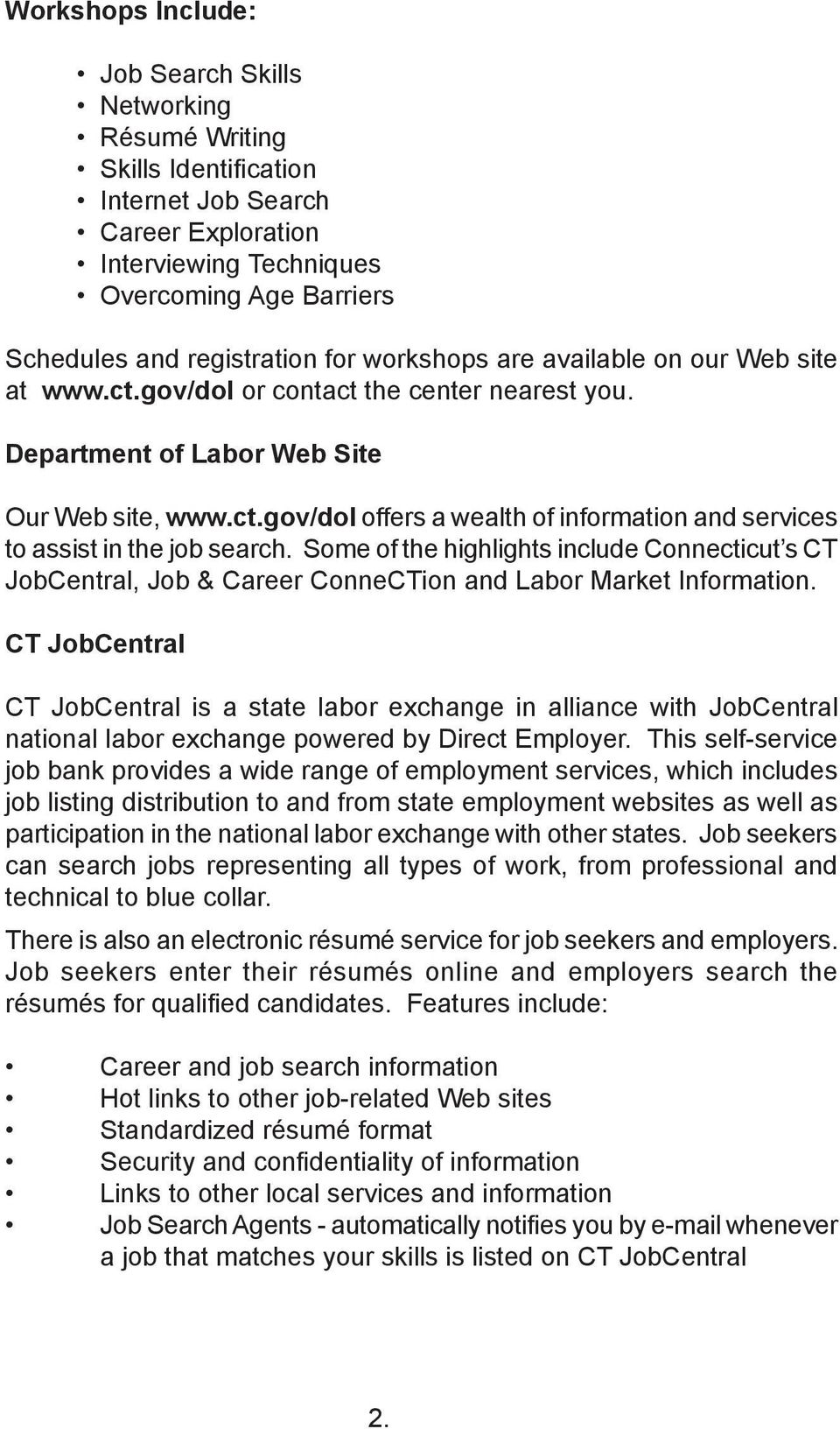 Some of the highlights include Connecticut s CT JobCentral, Job & Career ConneCTion and Labor Market Information.