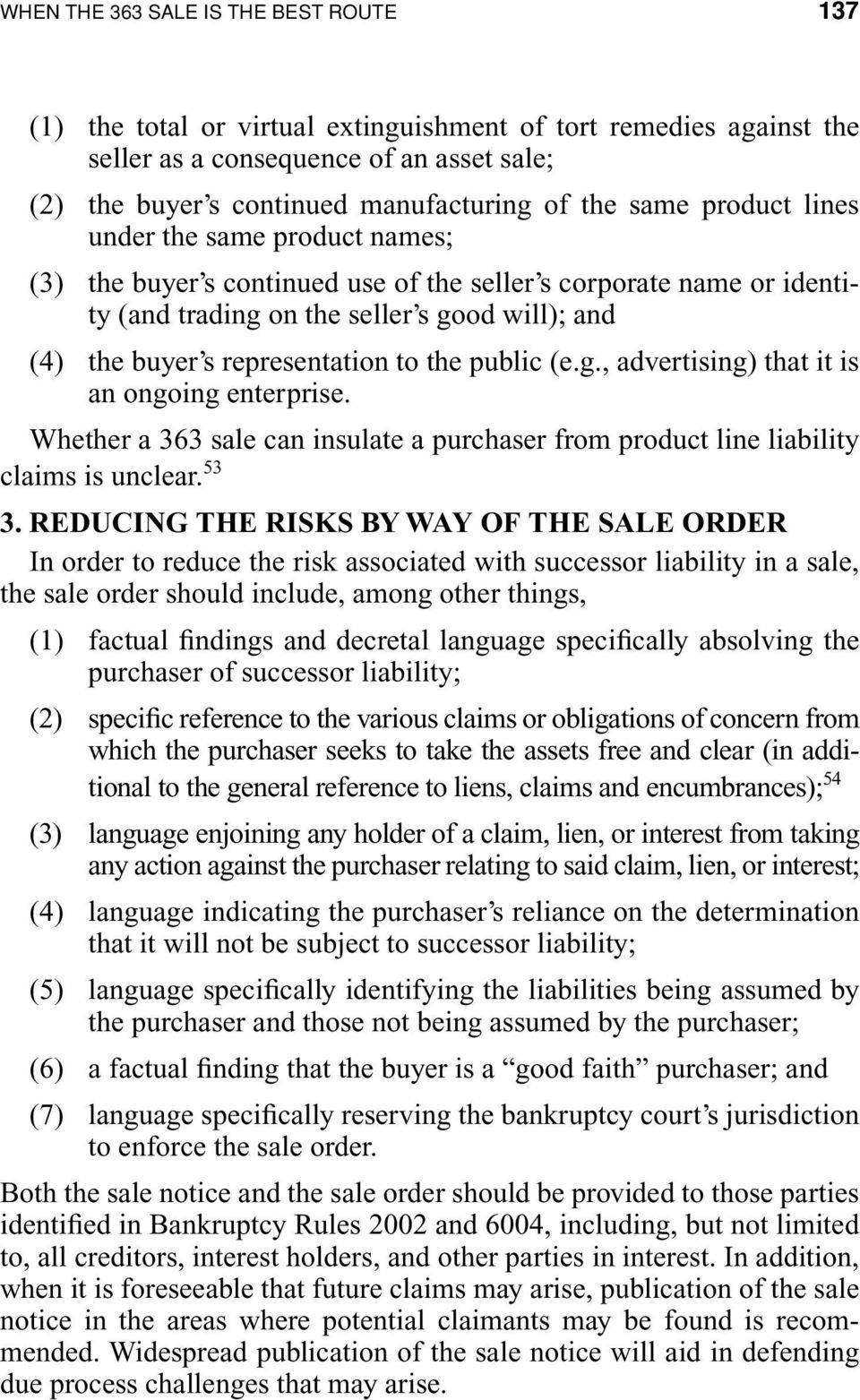to the public (e.g., advertising) that it is an ongoing enterprise. Whether a 363 sale can insulate a purchaser from product line liability claims is unclear. 53 3.