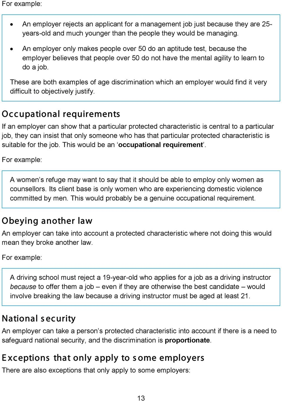 These are both examples of age discrimination which an employer would find it very difficult to objectively justify.
