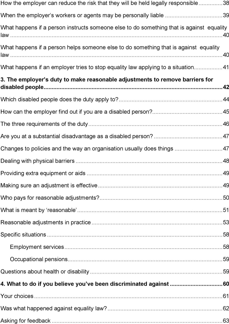.. 40 What happens if an employer tries to stop equality law applying to a situation... 41 3. The employer s duty to make reasonable adjustments to remove barriers for disabled people.