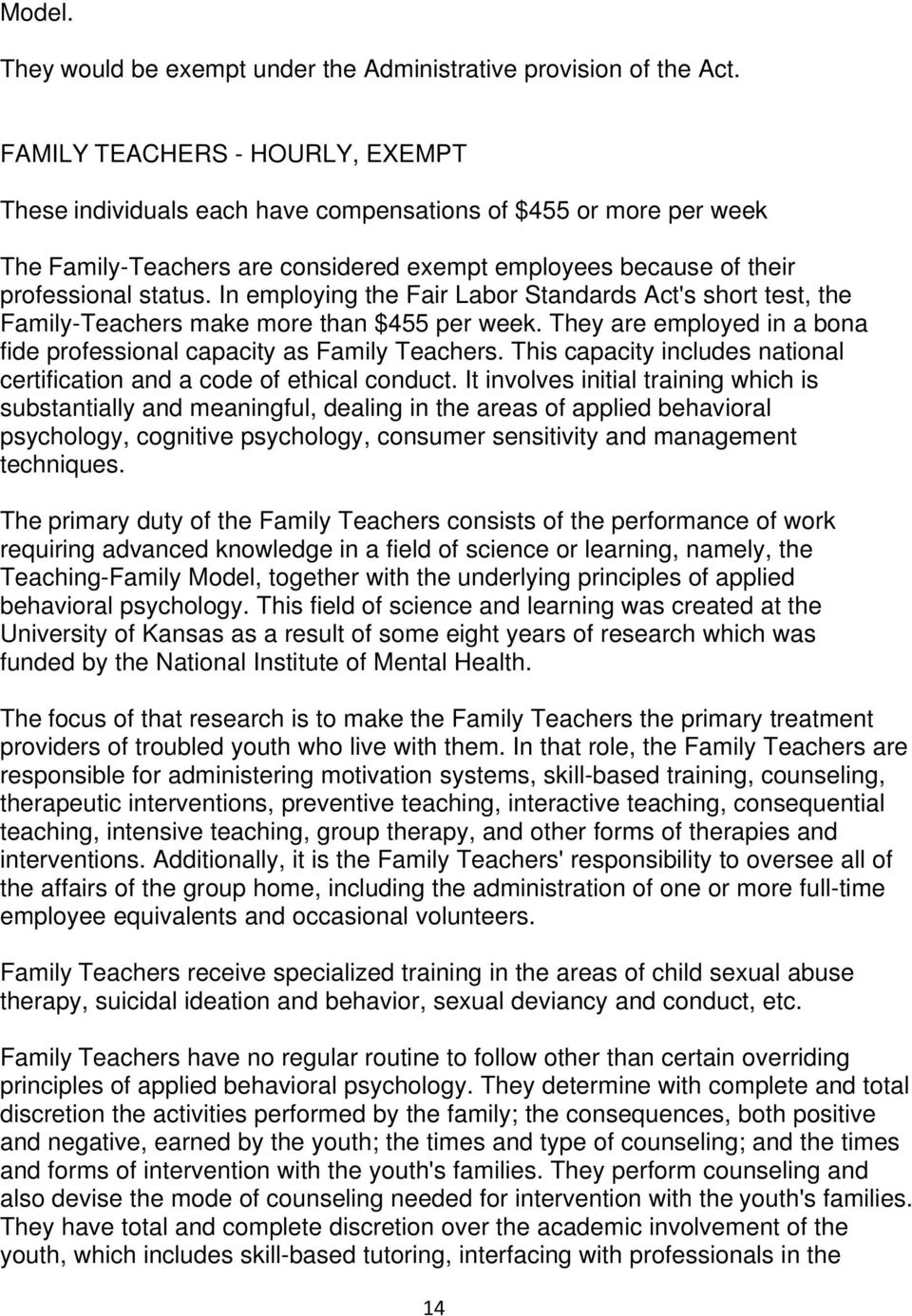 In employing the Fair Labor Standards Act's short test, the Family-Teachers make more than $455 per week. They are employed in a bona fide professional capacity as Family Teachers.