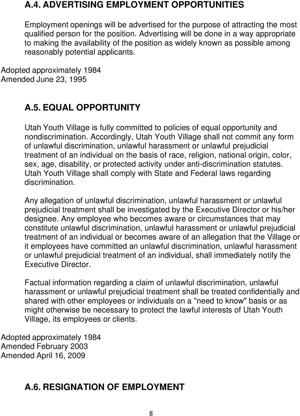 Adopted approximately 1984 Amended June 23, 1995 A.5. EQUAL OPPORTUNITY Utah Youth Village is fully committed to policies of equal opportunity and nondiscrimination.