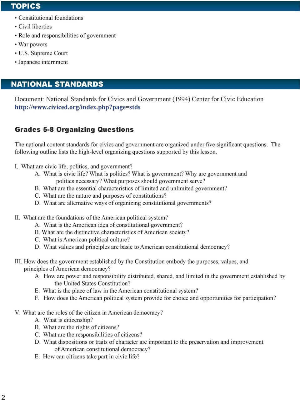 The following outline lists the high-level organizing questions supported by this lesson. I. What are civic life, politics, and government? A. What is civic life? What is politics? What is government?