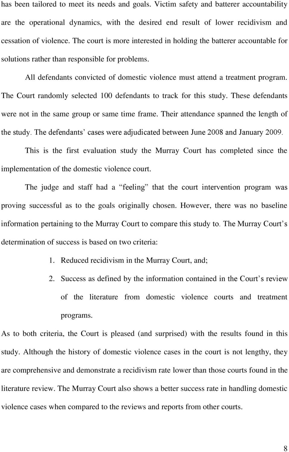 The Court randomly selected 100 defendants to track for this study. These defendants were not in the same group or same time frame. Their attendance spanned the length of the study.