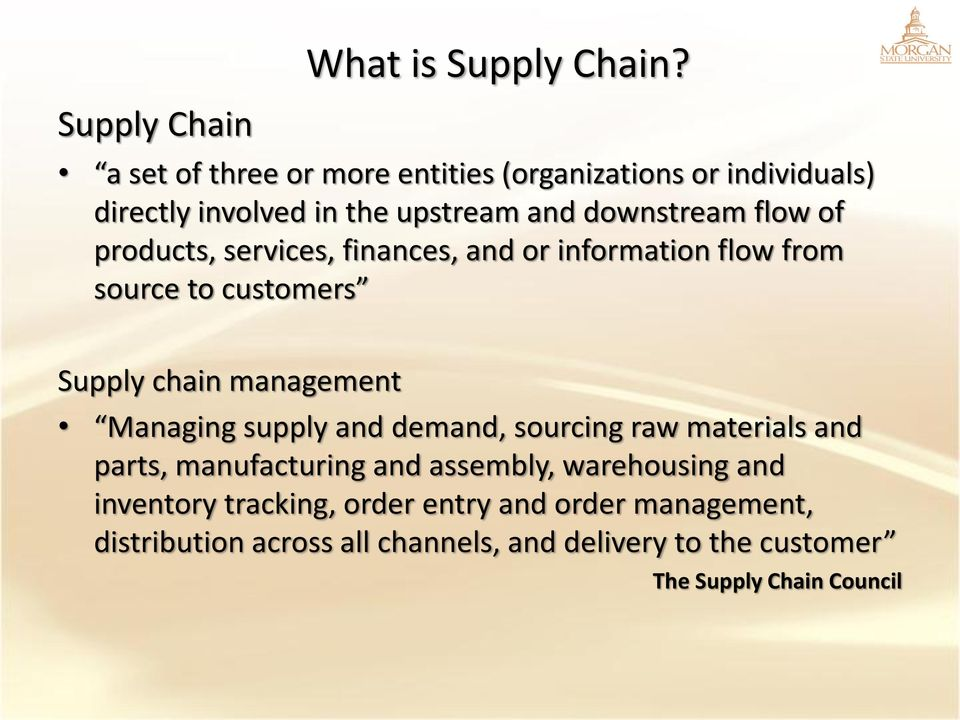 products, services, finances, and or information flow from source to customers Supply chain management Managing supply and