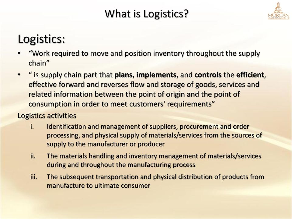 goods, services and related information between the point of origin and the point of consumption in order to meet customers' requirements Logistics activities i.